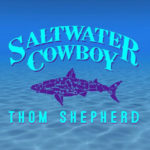 "Thom Shepherd's New Country-Trop-Rock CD ""Saltwater Cowboy"""